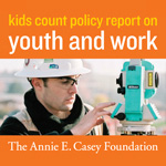 Youth and Work: Restoring Teen and Young Adult Connections to Opportunity