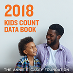The 2018 KIDS COUNT Data Book: State Trends in Child Well-Being